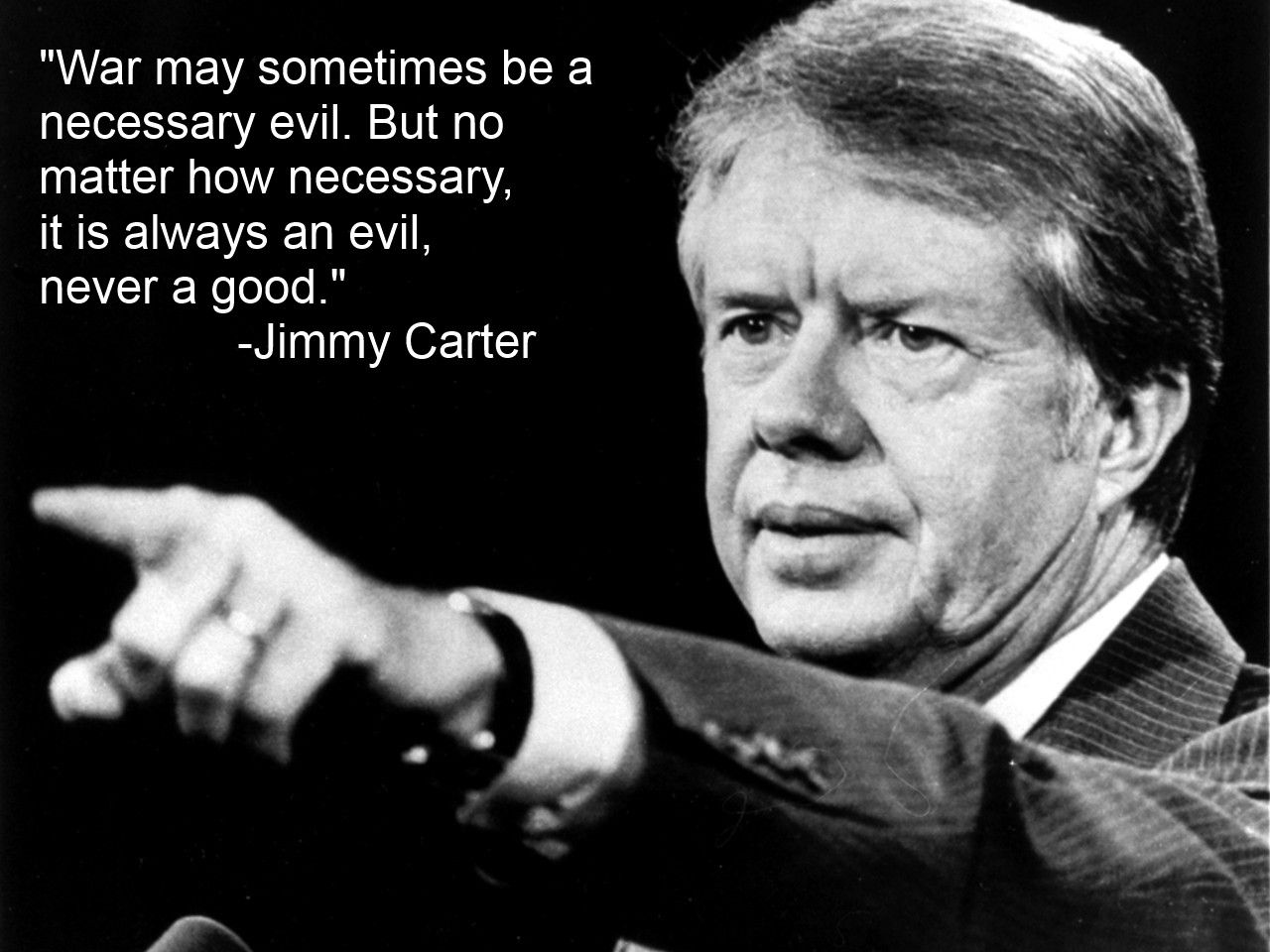 "Presidents Quotes War May Sometimes Be A Necessary Evil."" Jimmy Carter  Jimmy"