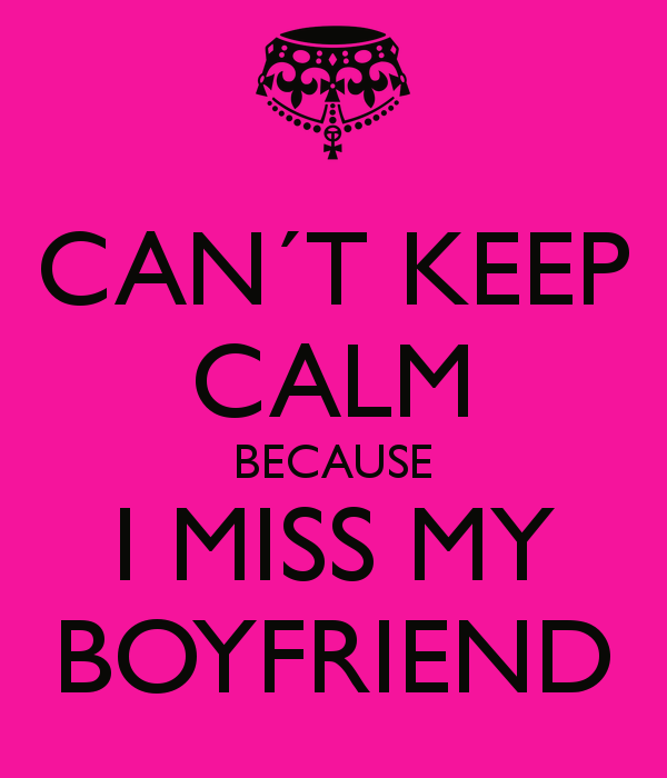 CAN´T KEEP CALM BECAUSE I MISS MY BOYFRIEND | | chat board ...