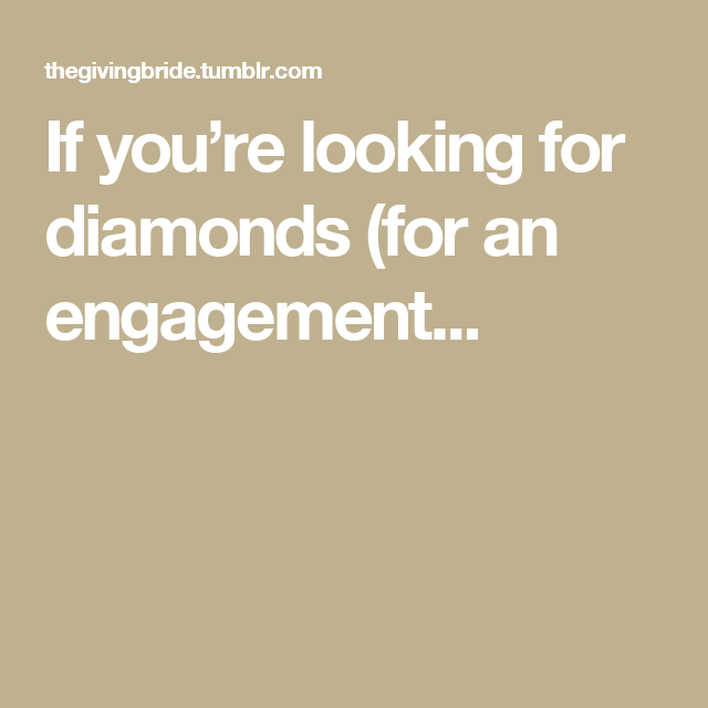 If you're looking for diamonds (for an engagement...