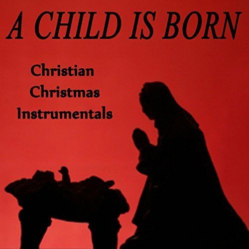 A Child Is Born - Christian Christmas Instrumentals