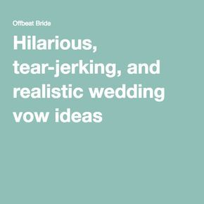 Hilarious tear jerking and realistic wedding vow ideas from hilarious tear jerking and realistic wedding vow ideas from readers junglespirit Image collections
