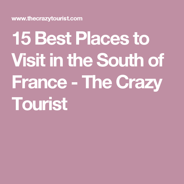 15 Best Places to Visit in the South of France - The Crazy Tourist