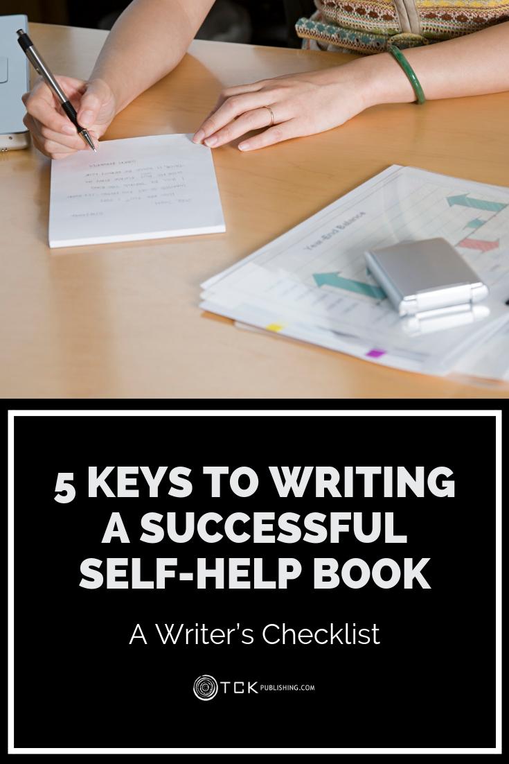 5 Keys To Writing A Successful Self Help Book A Writer S Checklist Tck Publishing Self Help Book Self Help Writing Steps