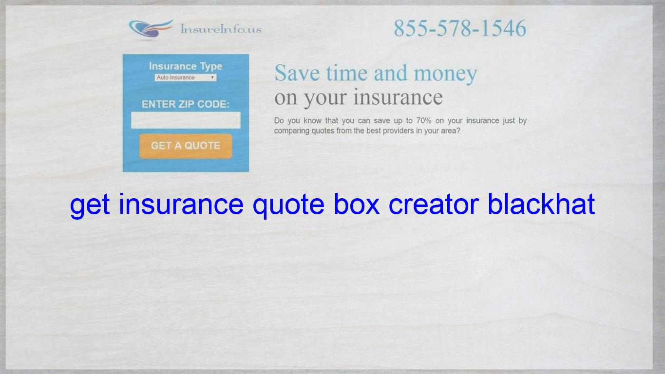 Get Insurance Quote Box Creator Blackhat With Images Life