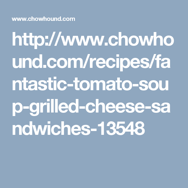 http://www.chowhound.com/recipes/fantastic-tomato-soup-grilled-cheese-sandwiches-13548