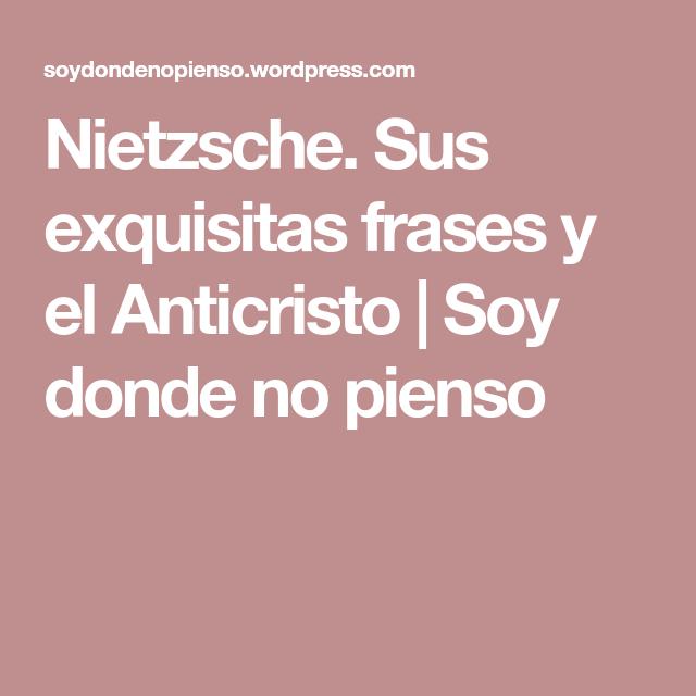 Nietzsche Sus Exquisitas Frases Y El Anticristo Frases