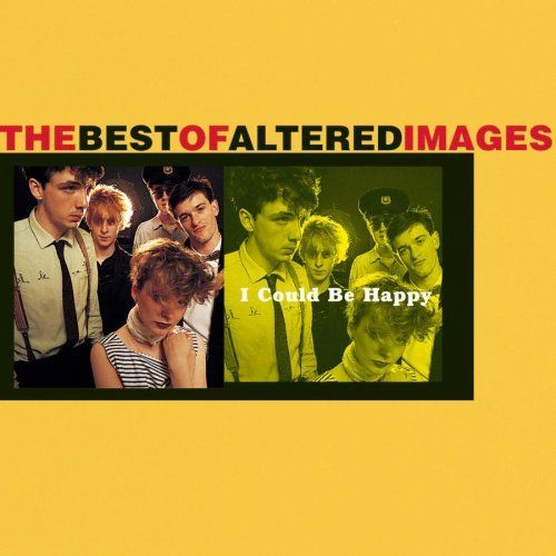 I Could Be Happy Best Of Altered Images Altered Images