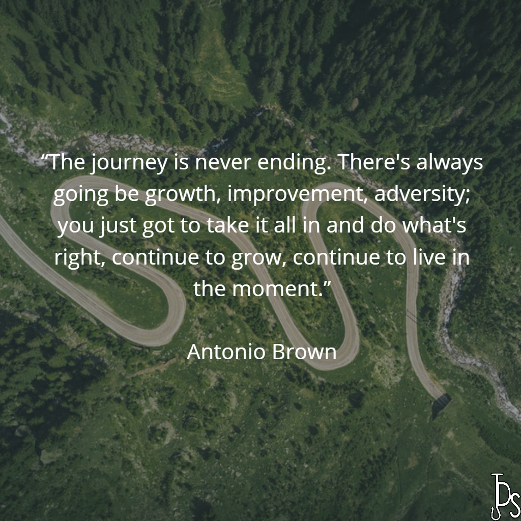 """""""The journey is never ending. There's always going be"""