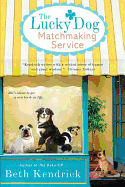 The Lucky Dog Matchmaking Service, by Beth Kendrick