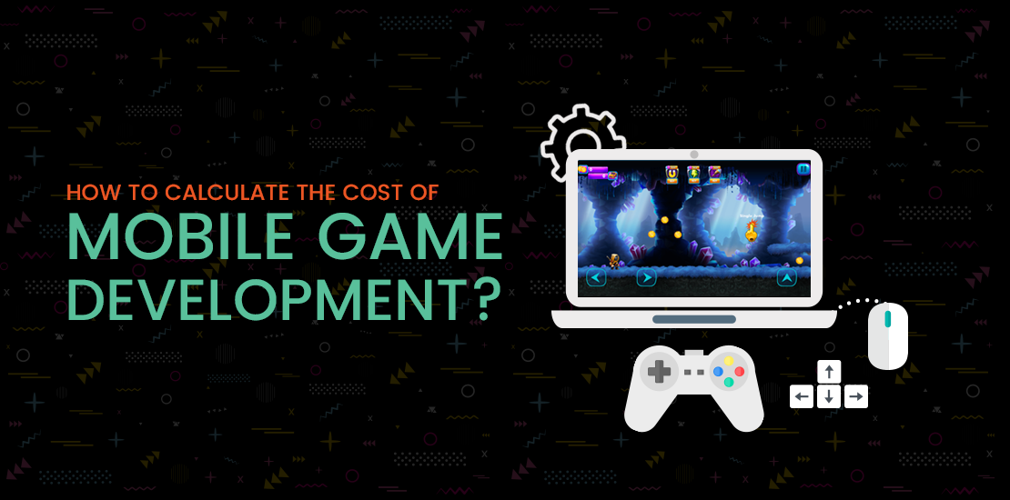 How to Calculate the Cost of Mobile Game Development A