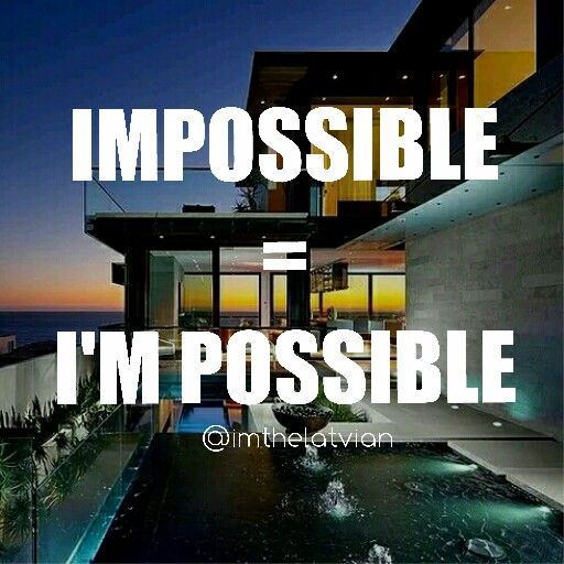The impossible says that it's possible.