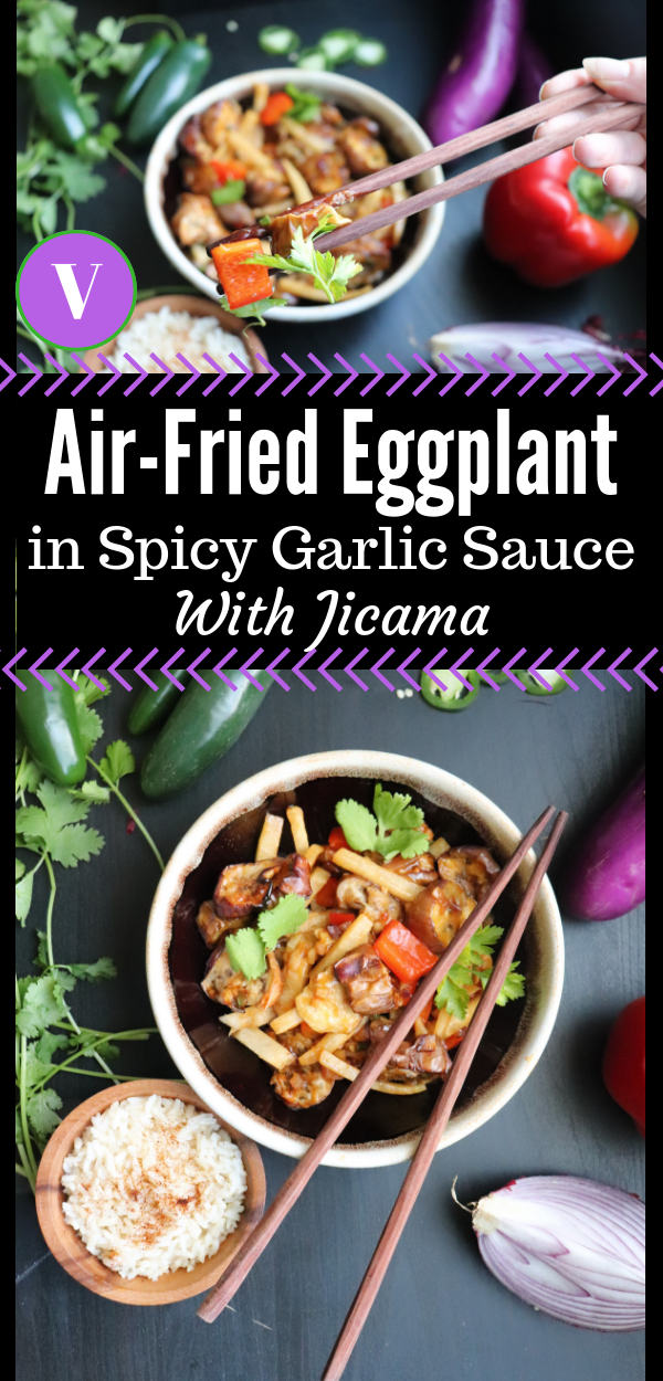 AirFried Eggplant in Spicy Garlic Sauce with Jicama