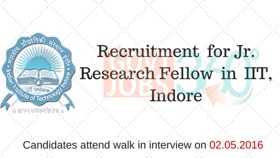 Recruitment  for Jr. Research Fellow (Interview Date: 02.05.2016) in  IIT, Indore