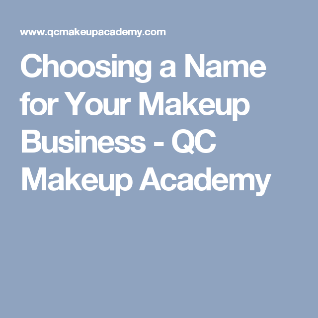 Choosing A Name For Your Makeup Business Qc Makeup Academy Diy