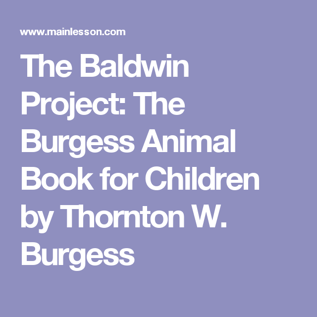 The Baldwin Project: The Burgess Animal Book for Children by Thornton W. Burgess