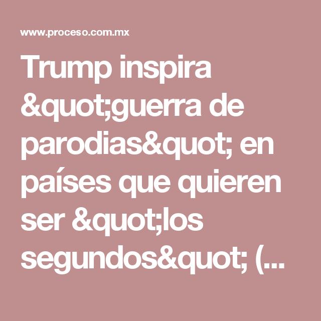 """Trump inspira """"guerra de parodias"""" en países que quieren ser """"los segundos"""" (Videos) - Proceso"""