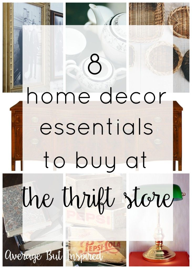 Save So Much Money On Home Decor Buy Purchasing Certain Items At The Thrift Store This Is A Great List Of Essentials To Watch For Your Next