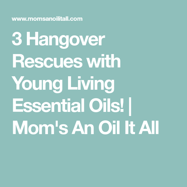 3 Hangover Rescues with Young Living Essential Oils!   Mom's An Oil It All