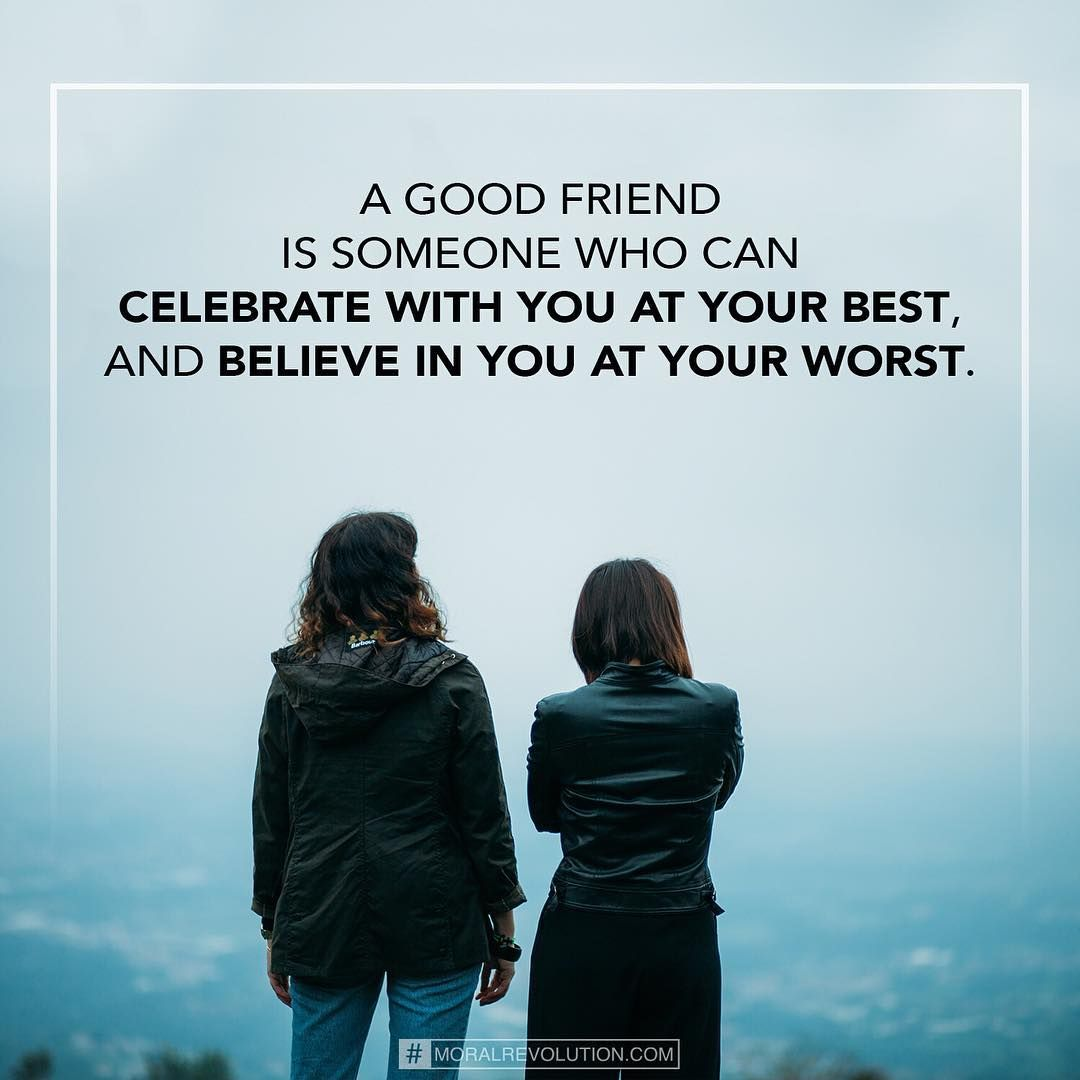 Good Friends Stick Around Through Good Times And Bad Having Good Friends Around You Starts With Being One F Picture Quotes Encouragement Quotes Best Friends