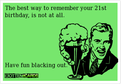 The best way to remember your 21st birthday is not at all have fun the best way to remember your 21st birthday is not at all have fun birthday card quotes21st bookmarktalkfo Images