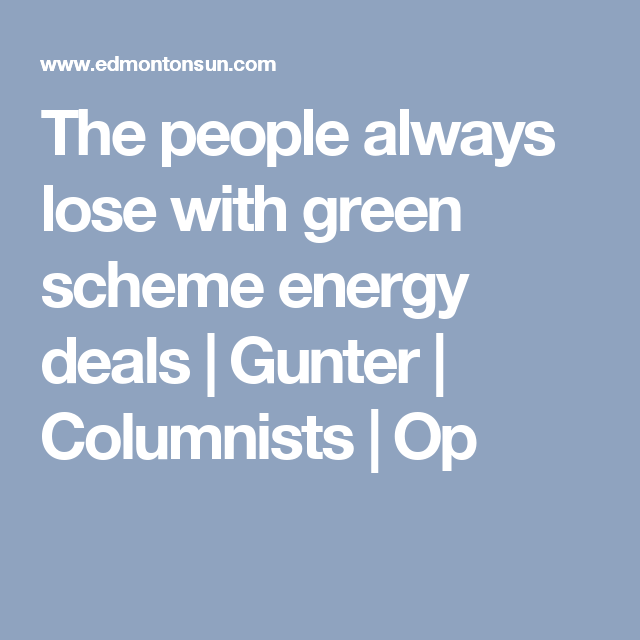 The people always lose with green scheme energy deals | Gunter | Columnists | Op