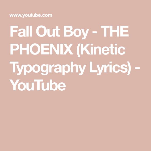 870132d399ec2 Fall Out Boy - THE PHOENIX (Kinetic Typography Lyrics) - YouTube ...