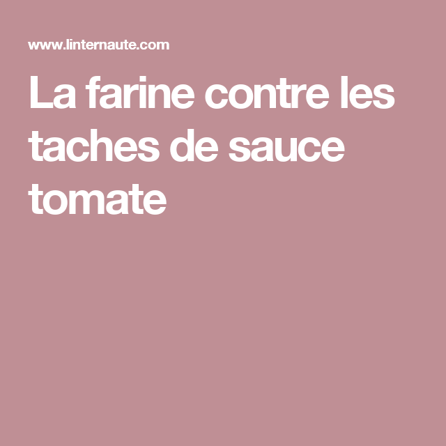 la farine contre les taches de sauce tomate laver detacher. Black Bedroom Furniture Sets. Home Design Ideas