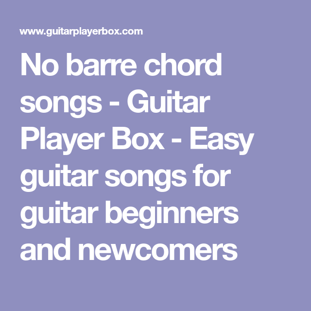 No barre chord songs - Guitar Player Box - Easy guitar songs for ...