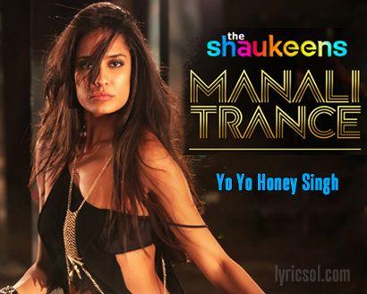 Manali Trance Song Lyrics Yo Yo Honey Singh Shaukeens Latest Movie Songs Bollywood Music Videos Latest Bollywood Songs