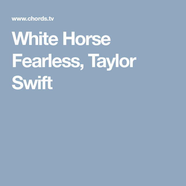 White Horse Fearless, Taylor Swift | Guitar | Pinterest | Taylor ...