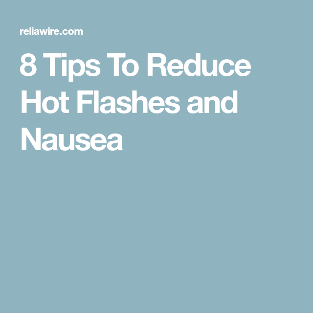 8 Tips To Reduce Hot Flashes and Nausea | Hot flashes