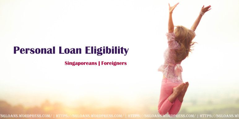 Personal Loan Eligibility For Singaporeans Foreigners Personal Loans Person Loan
