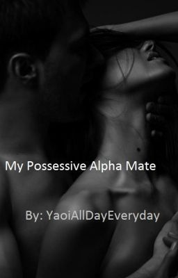 My Possessive Alpha Mate | Writers Unite | Teen fiction