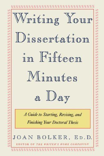 Writing Your Dissertation In Fifteen Minute A Day Guide To Starting Revising And Finishing Doctoral Thesi Service