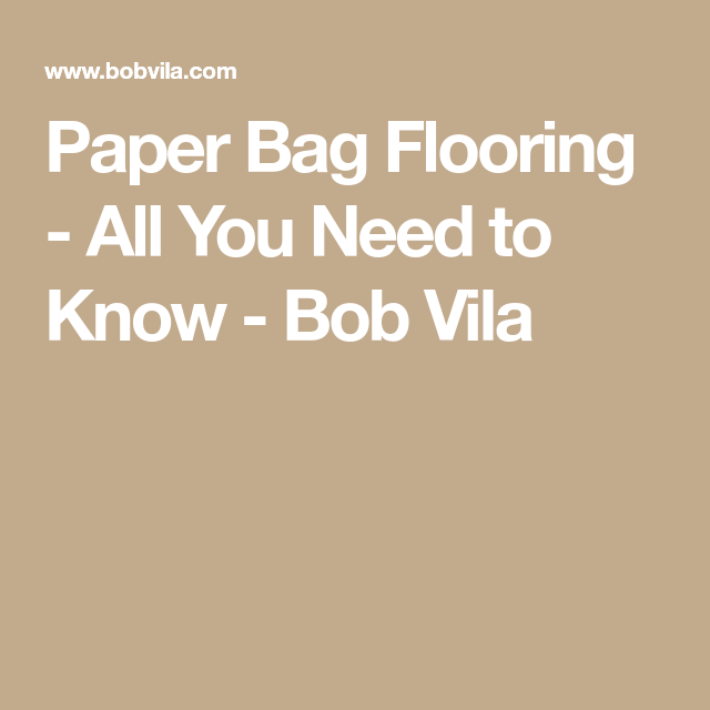 All You Need to Know About Paper Bag Flooring