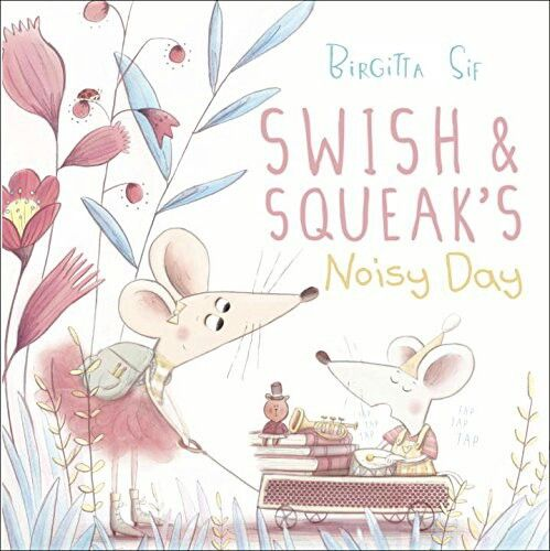 Swish & Squeak's Noisy Day by Birgitta Sir