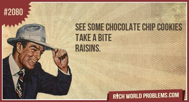 Sooo disappointing! Why does anyone think that raisin cookies are a good idea?