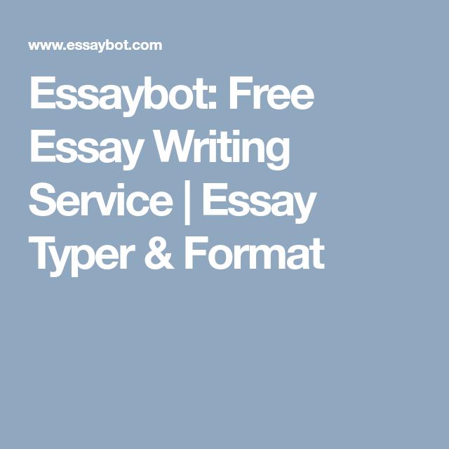 Essaybot Free Essay Writing Service Typer Format Reviews