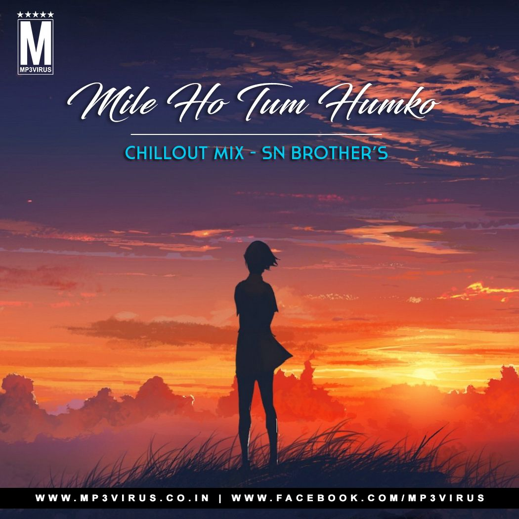 Mile Ho Tum Humko ( Chillout Mix ) - Sn Brothers Remix Latest Song