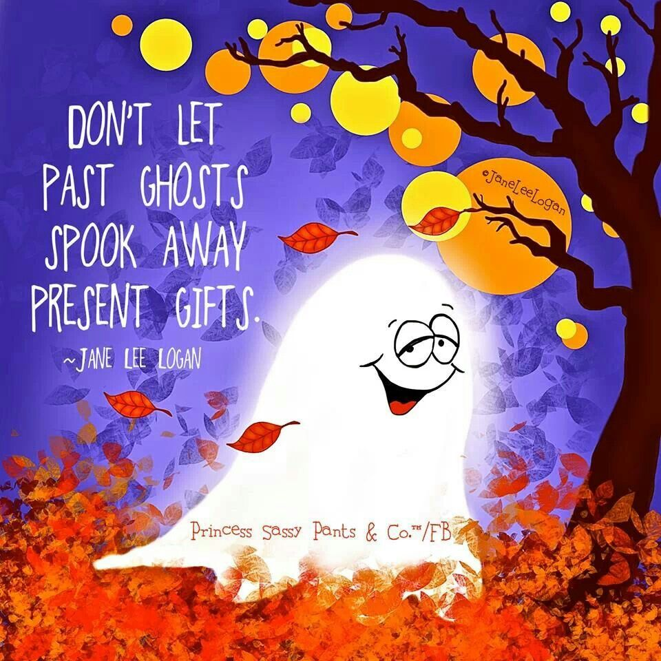 Present Gifts Not Past Ghosts Halloween Quotes Sassy Pants Happy Halloween Quotes