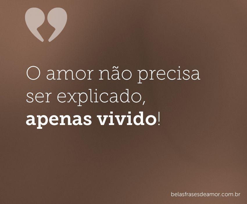 O Amor Nao Precisa Ser Explicado Apenas Vivido Belas Frases De