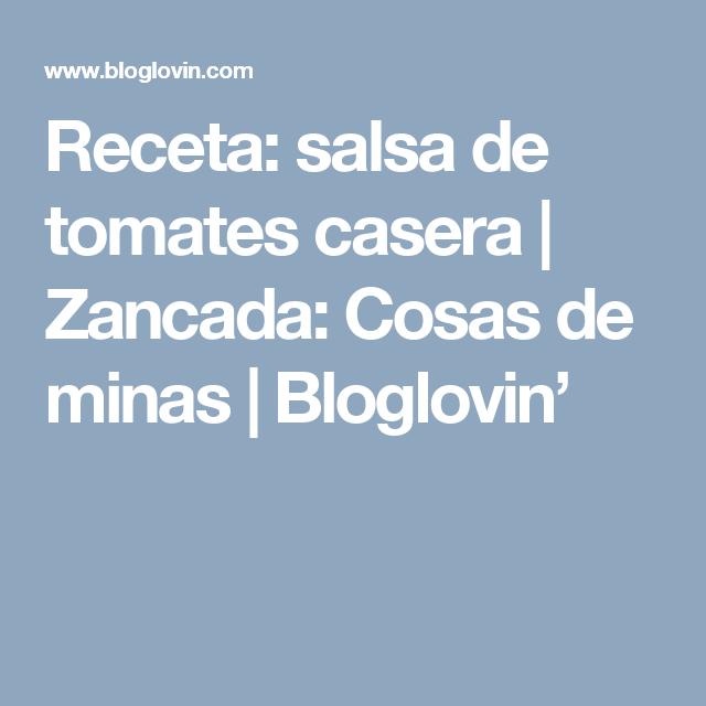 Receta: salsa de tomates casera | Zancada: Cosas de minas | Bloglovin'