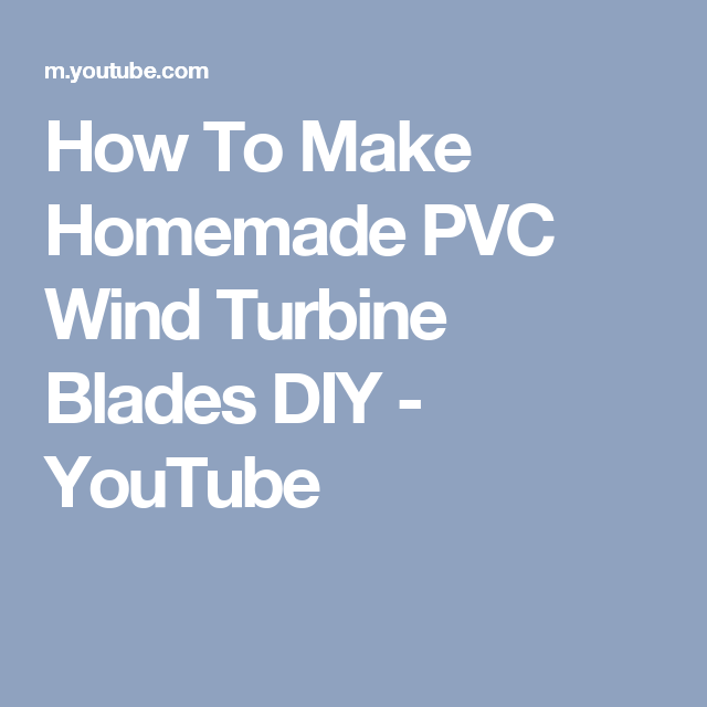 How To Make Homemade PVC Wind Turbine Blades DIY - YouTube