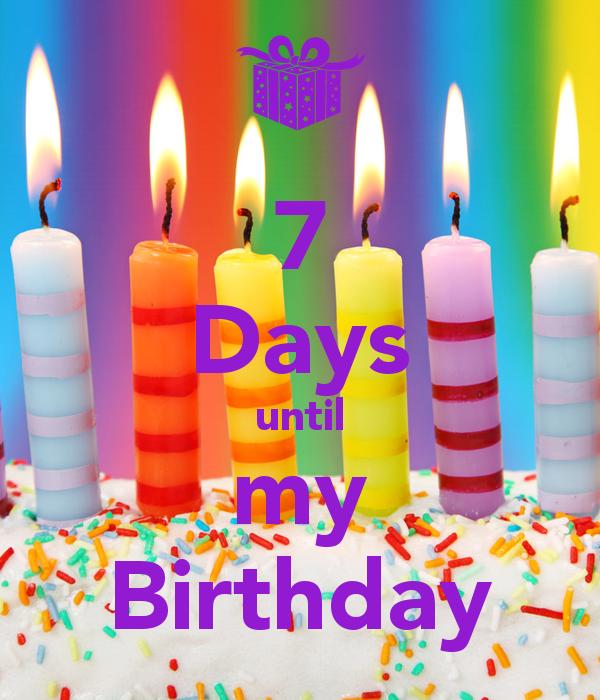 7 Days until my Birthday Its my birthday, Birthday