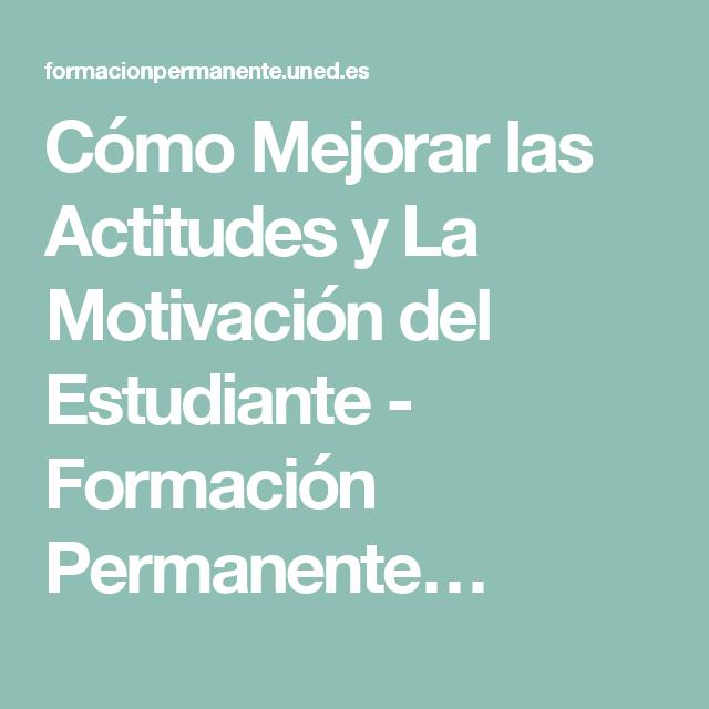 Cómo Mejorar las Actitudes y La Motivación del Estudiante - Formación Permanente…
