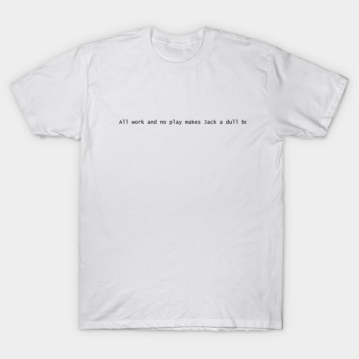 All Work And No Play Makes Jack A Dull Boy Shinning Classic T