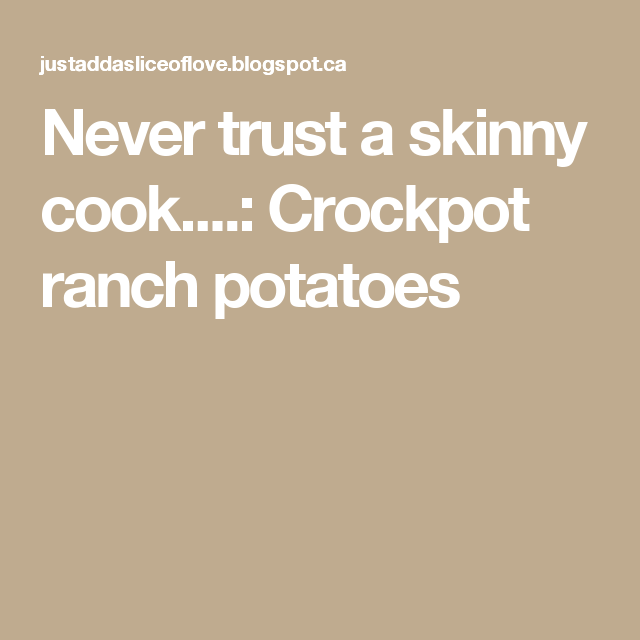 Never trust a skinny cook....: Crockpot ranch potatoes