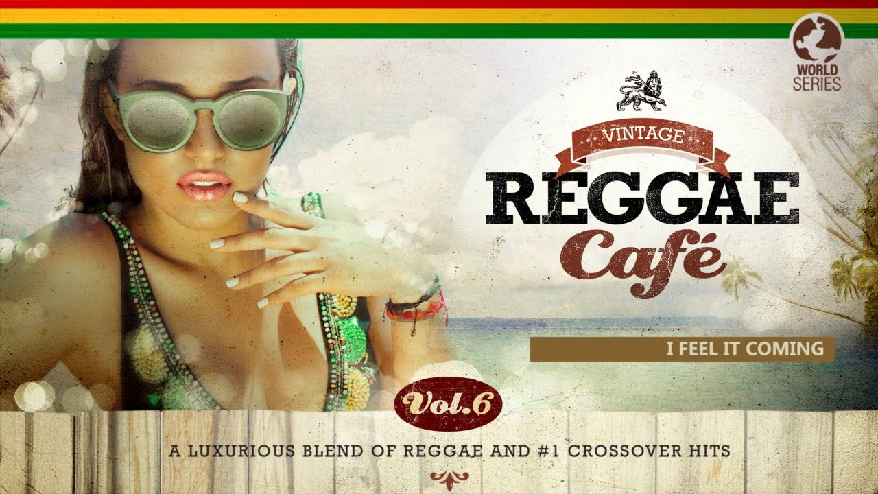I Feel It Coming The Weeknd S Song Vintage Reggae Cafe Vol 6 New Reggae Pop Hits Songs