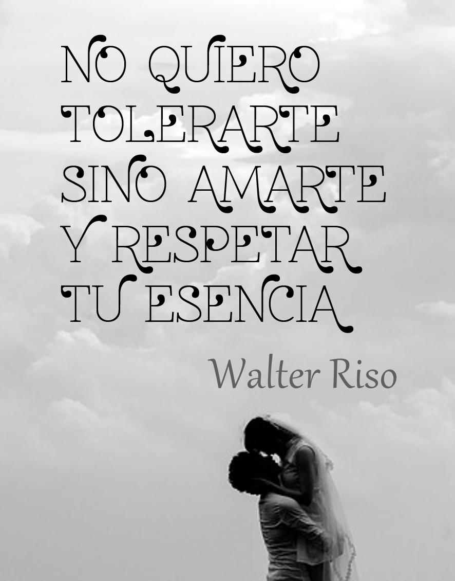 Walter riso no quiero tolerarte sino amarte frases for Frases de walter riso