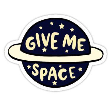 Give Me Space Sticker By Marleesmarkings Adesivos Sticker Adesivos Legais Adesivos Imprimiveis Gratuitos